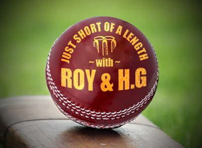 Just Short of a Length with Roy & H.G.